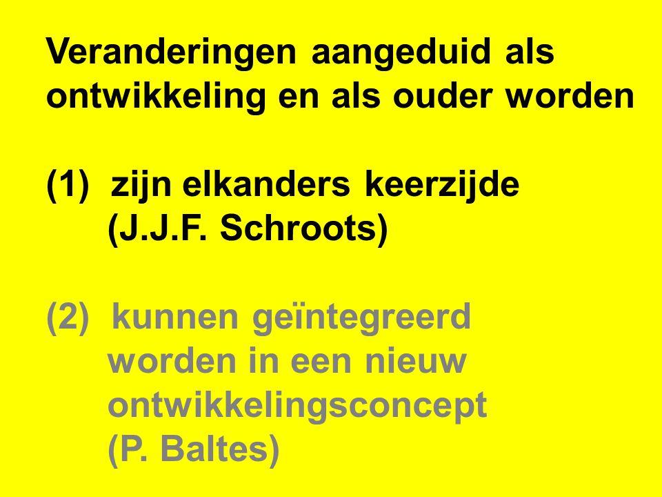 Veranderingen aangeduid als ontwikkeling en als ouder worden (1) zijn elkanders keerzijde (J.J.F. Schroots) (2) kunnen geïntegreerd worden in een nieu