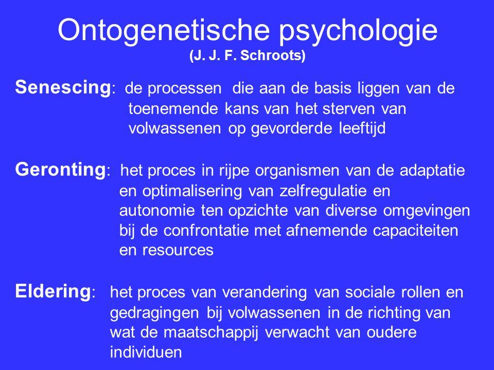 Ontogenetische psychologie (J. J. F. Schroots) Senescing : de processen die aan de basis liggen van de toenemende kans van het sterven van volwassenen