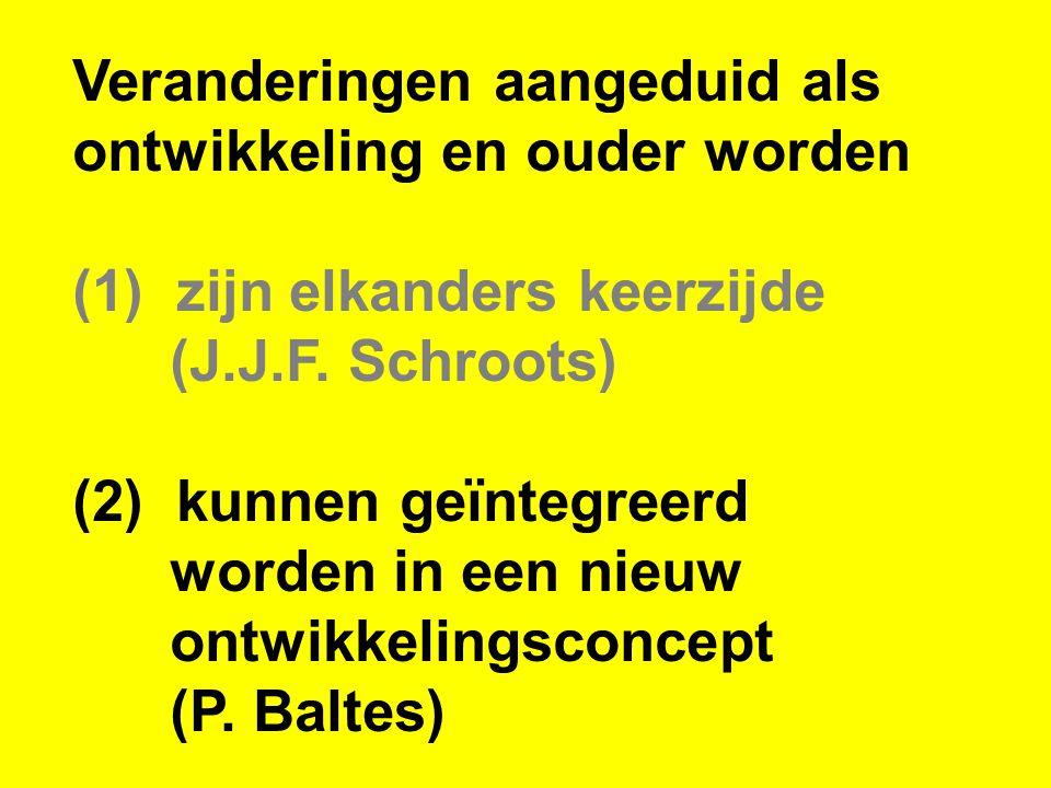 Veranderingen aangeduid als ontwikkeling en ouder worden (1) zijn elkanders keerzijde (J.J.F. Schroots) (2) kunnen geïntegreerd worden in een nieuw on