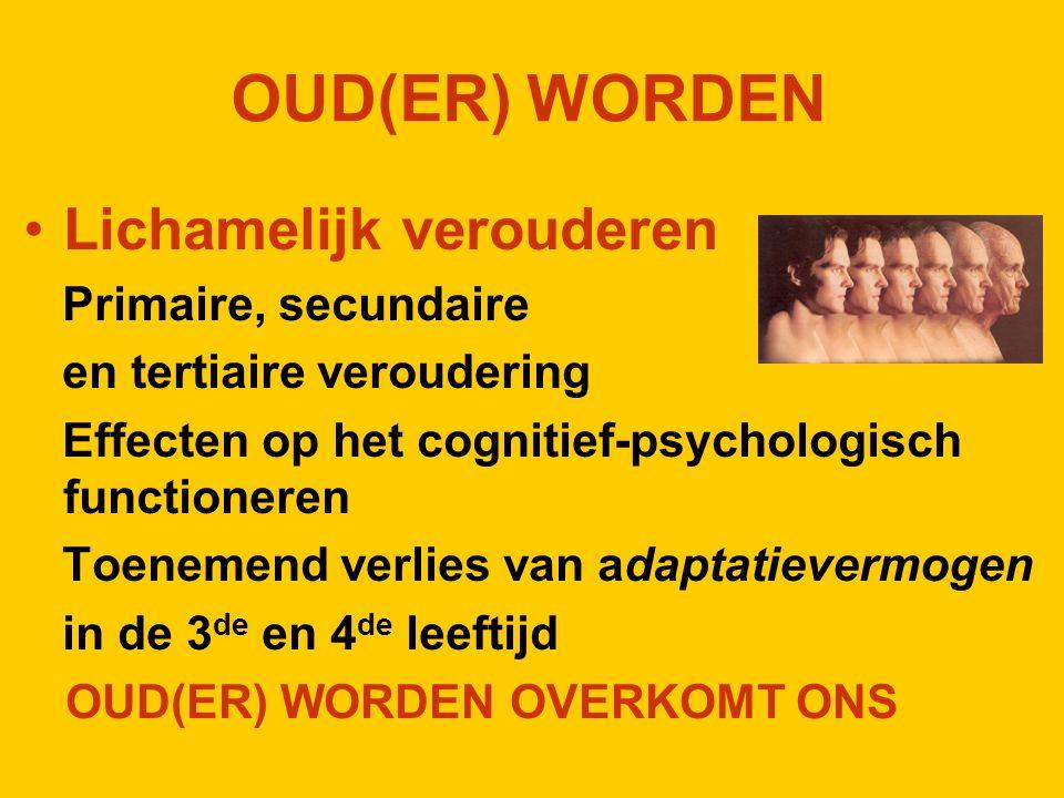 OUD(ER) WORDEN Lichamelijk verouderen Primaire, secundaire en tertiaire veroudering Effecten op het cognitief-psychologisch functioneren Toenemend ver