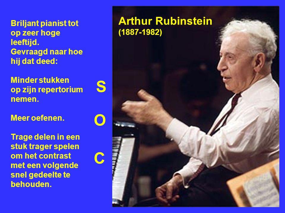 Arthur Rubinstein (1887-1982) Briljant pianist tot op zeer hoge leeftijd. Gevraagd naar hoe hij dat deed: Minder stukken op zijn repertorium nemen. Me