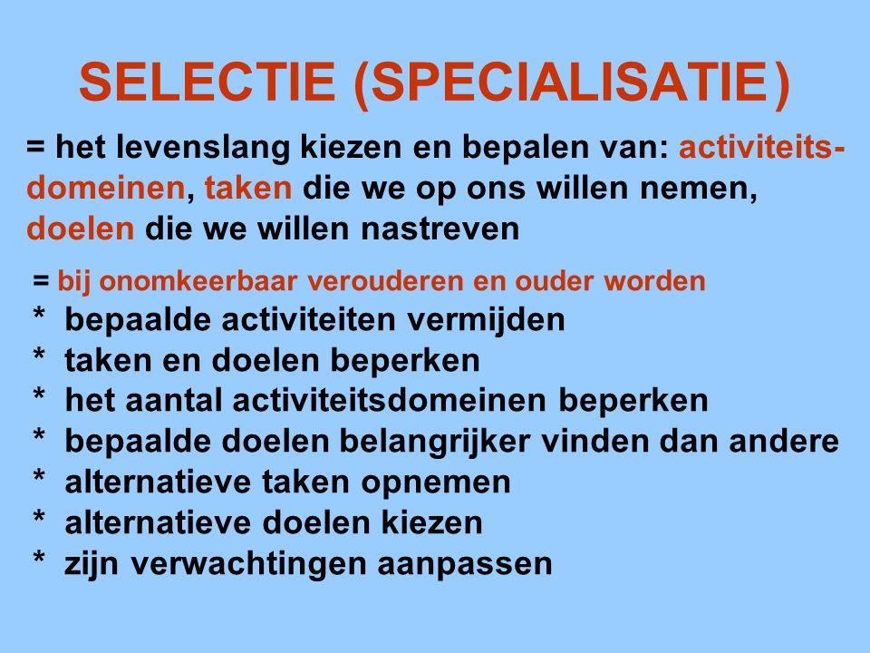 SELECTIE (SPECIALISATIE) = het levenslang kiezen en bepalen van: activiteits- domeinen, taken die we op ons willen nemen, doelen die we willen nastrev