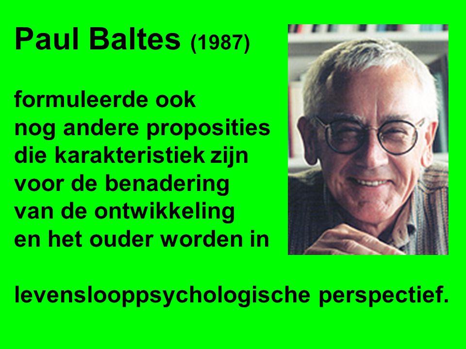 Paul Baltes (1987) formuleerde ook nog andere proposities die karakteristiek zijn voor de benadering van de ontwikkeling en het ouder worden in levens