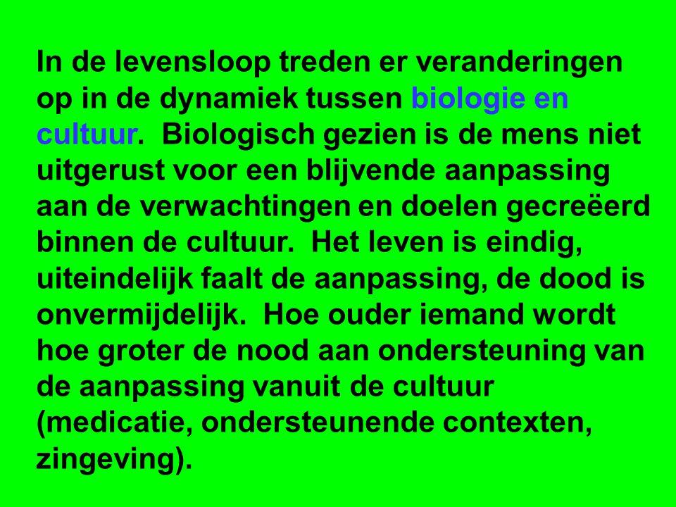 In de levensloop treden er veranderingen op in de dynamiek tussen biologie en cultuur. Biologisch gezien is de mens niet uitgerust voor een blijvende