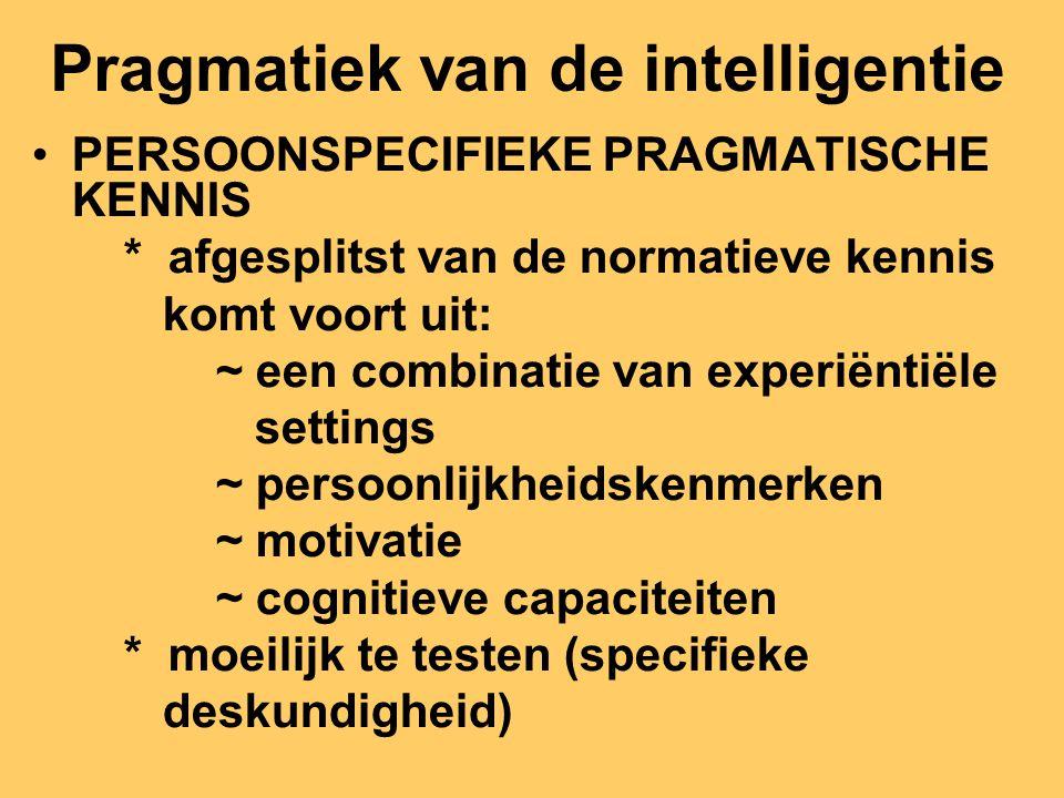 Pragmatiek van de intelligentie PERSOONSPECIFIEKE PRAGMATISCHE KENNIS * afgesplitst van de normatieve kennis komt voort uit: ~ een combinatie van expe