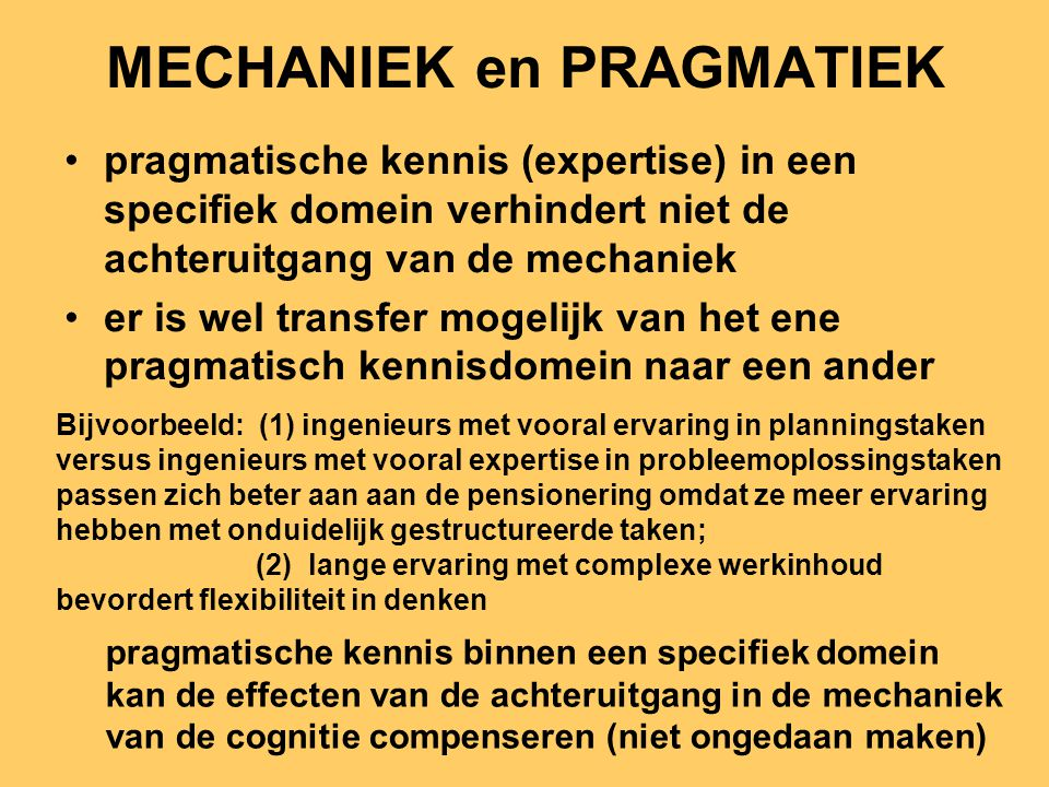 MECHANIEK en PRAGMATIEK pragmatische kennis (expertise) in een specifiek domein verhindert niet de achteruitgang van de mechaniek er is wel transfer m