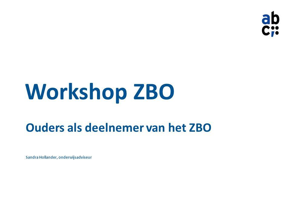 Ouders als deelnemer van het ZBO Sandra Hollander, onderwijsadviseur Workshop ZBO