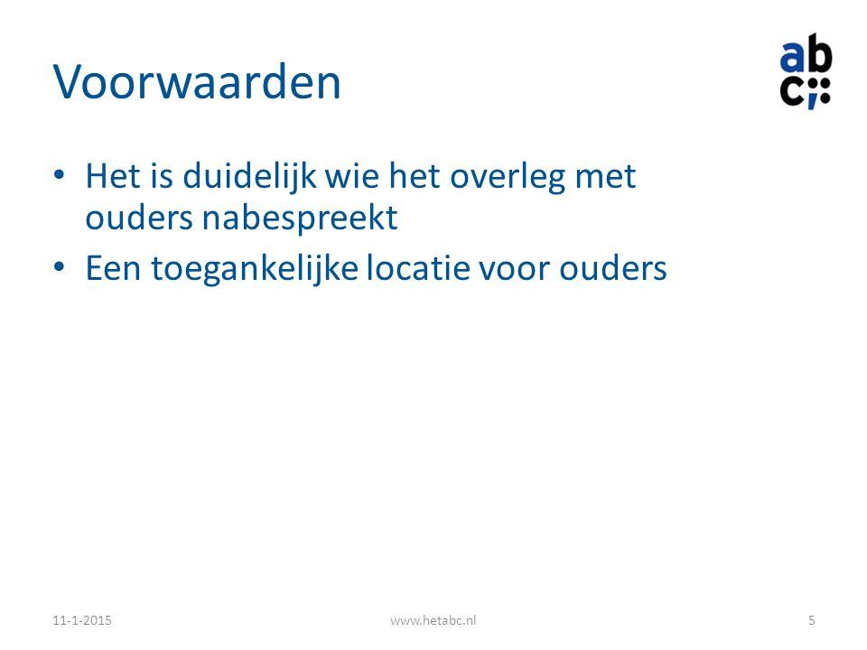 Voorwaarden Het is duidelijk wie het overleg met ouders nabespreekt Een toegankelijke locatie voor ouders 11-1-2015www.hetabc.nl5