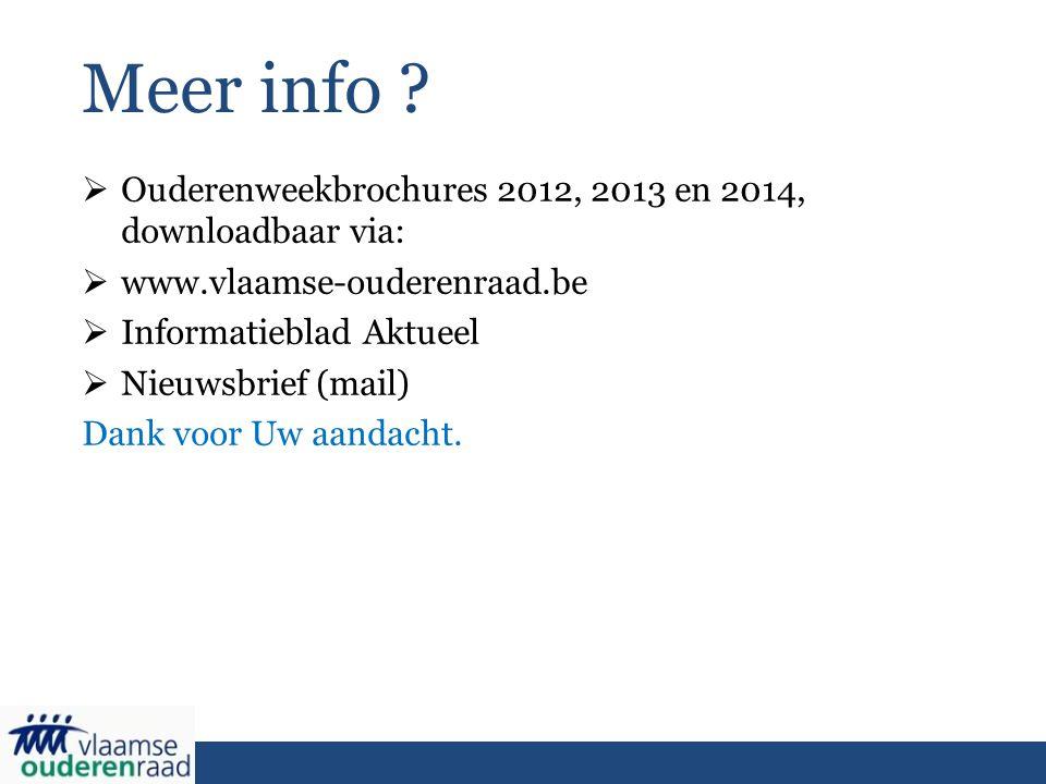 Meer info ?  Ouderenweekbrochures 2012, 2013 en 2014, downloadbaar via:  www.vlaamse-ouderenraad.be  Informatieblad Aktueel  Nieuwsbrief (mail) Da