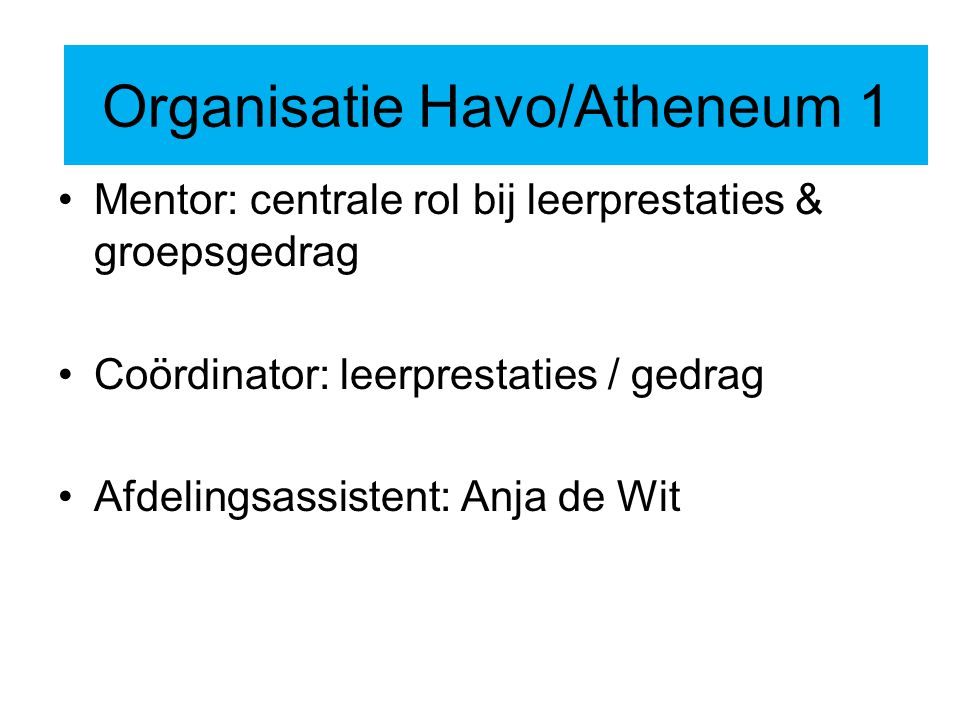Organisatie Mentor: centrale rol bij leerprestaties & groepsgedrag Coördinator: leerprestaties / gedrag Afdelingsassistent: Anja de Wit Organisatie Ha
