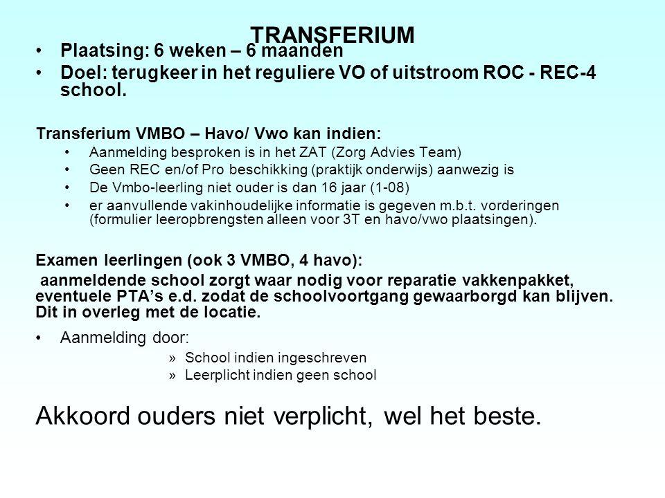 TRANSFERIUM Plaatsing: 6 weken – 6 maanden Doel: terugkeer in het reguliere VO of uitstroom ROC - REC-4 school. Transferium VMBO – Havo/ Vwo kan indie