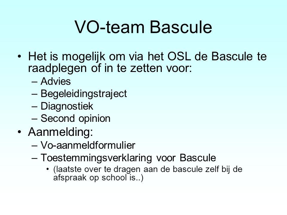 VO-team Bascule Het is mogelijk om via het OSL de Bascule te raadplegen of in te zetten voor: –Advies –Begeleidingstraject –Diagnostiek –Second opinio
