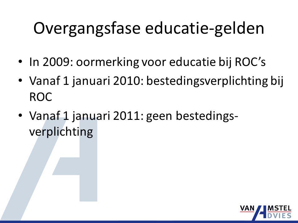 Overgangsfase educatie-gelden In 2009: oormerking voor educatie bij ROC's Vanaf 1 januari 2010: bestedingsverplichting bij ROC Vanaf 1 januari 2011: g