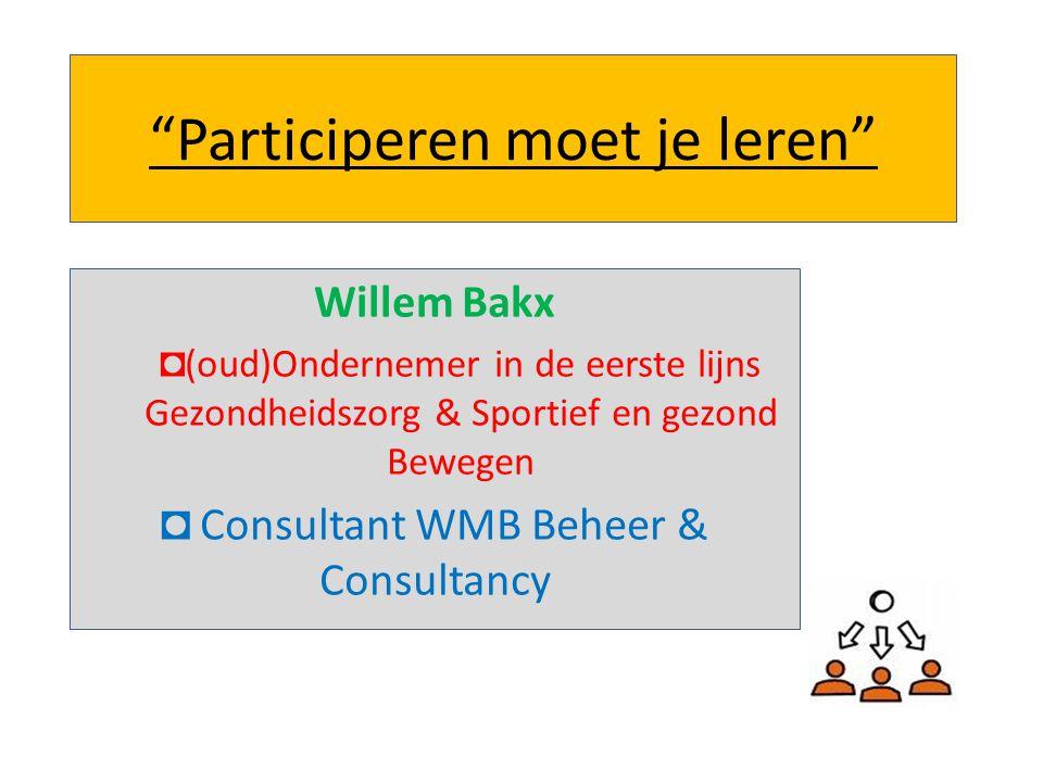 """""""Participeren moet je leren"""" Willem Bakx ◘ (oud)Ondernemer in de eerste lijns Gezondheidszorg & Sportief en gezond Bewegen ◘ Consultant WMB Beheer & C"""