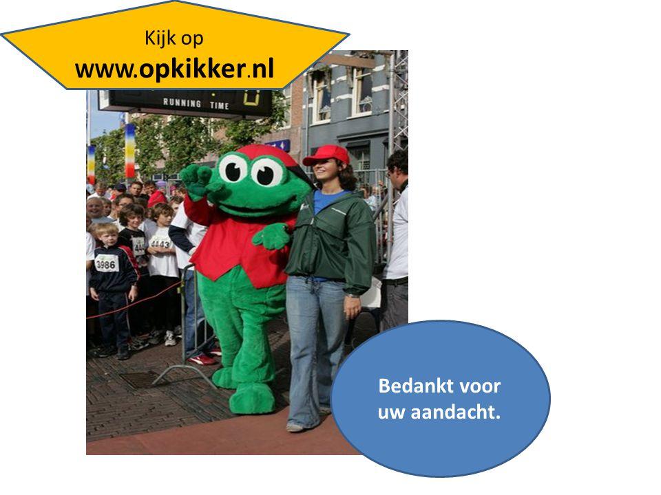 Bedankt voor uw aandacht. Kijk op WWW. opkikker. nl