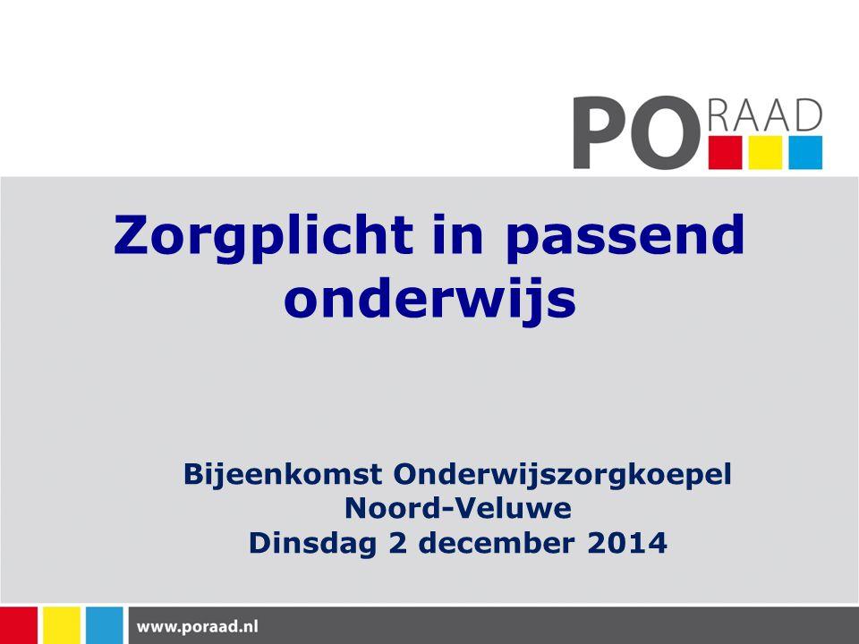 Zorgplicht in passend onderwijs Bijeenkomst Onderwijszorgkoepel Noord-Veluwe Dinsdag 2 december 2014