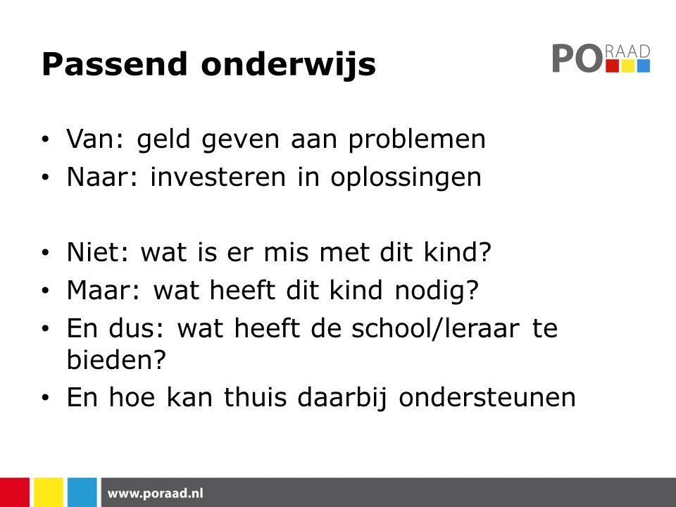 Passend onderwijs Van: geld geven aan problemen Naar: investeren in oplossingen Niet: wat is er mis met dit kind.