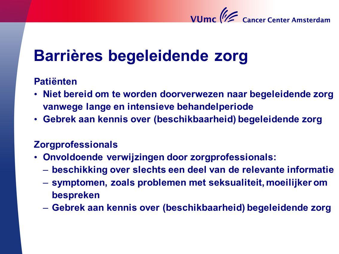 Barrières begeleidende zorg Patiënten Niet bereid om te worden doorverwezen naar begeleidende zorg vanwege lange en intensieve behandelperiode Gebrek