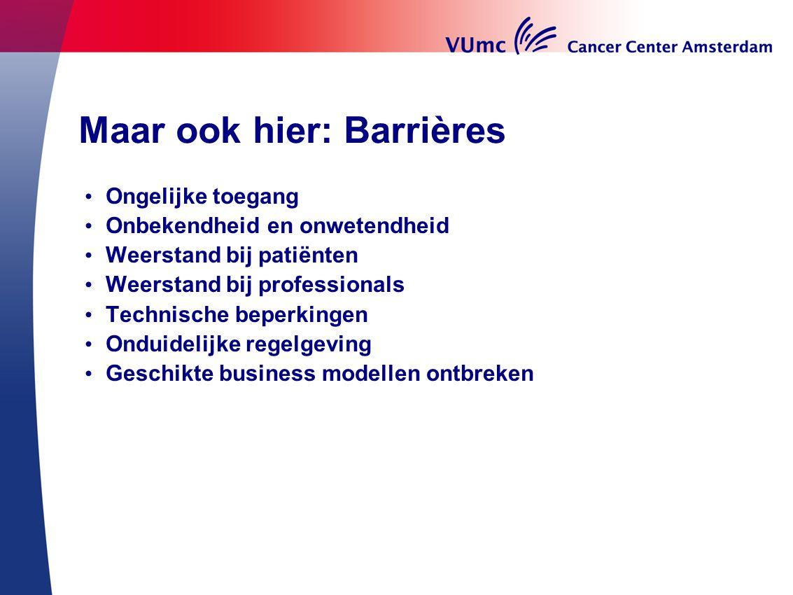 Maar ook hier: Barrières Ongelijke toegang Onbekendheid en onwetendheid Weerstand bij patiënten Weerstand bij professionals Technische beperkingen Ond