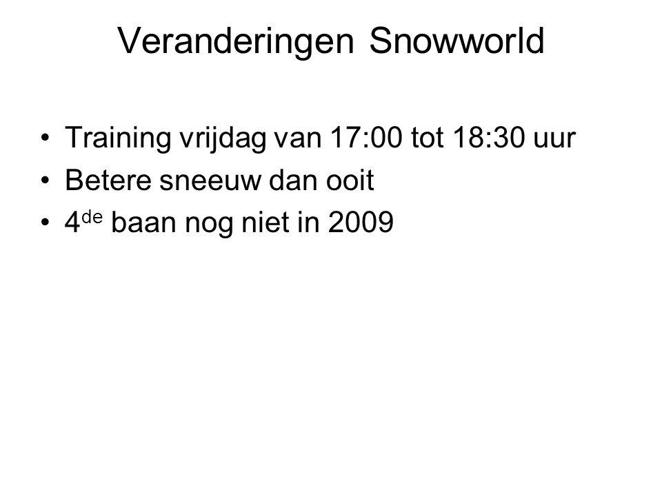 Veranderingen Snowworld Training vrijdag van 17:00 tot 18:30 uur Betere sneeuw dan ooit 4 de baan nog niet in 2009