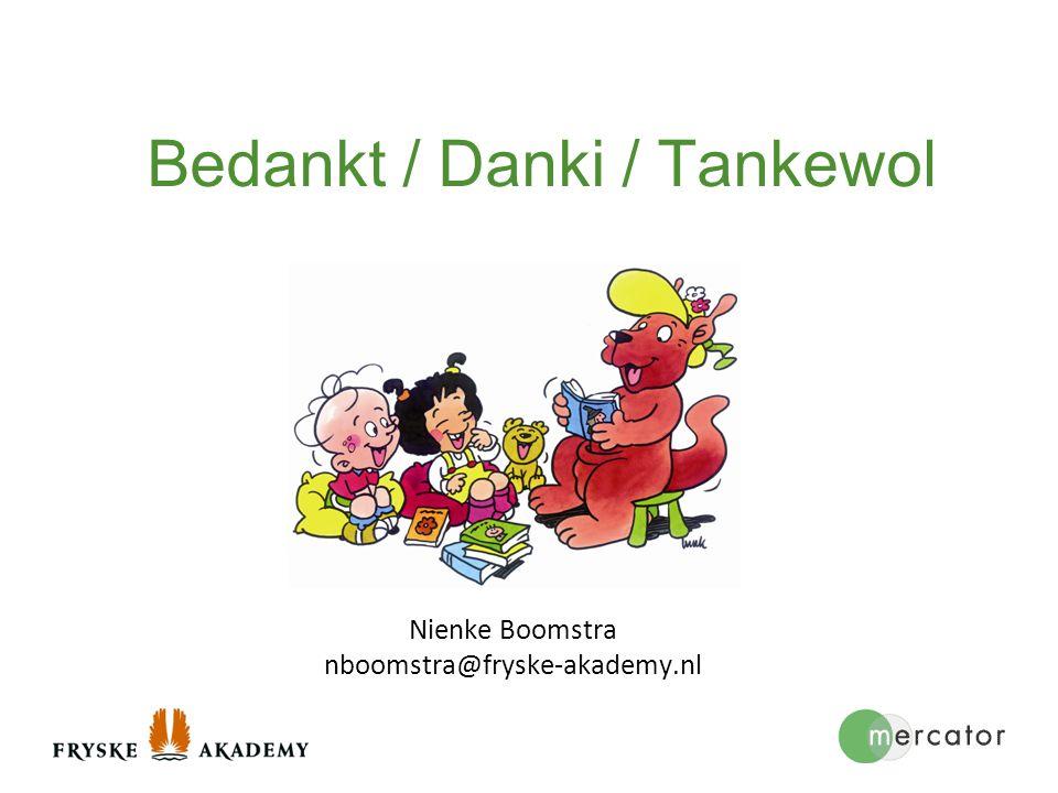 Bedankt / Danki / Tankewol Nienke Boomstra nboomstra@fryske-akademy.nl