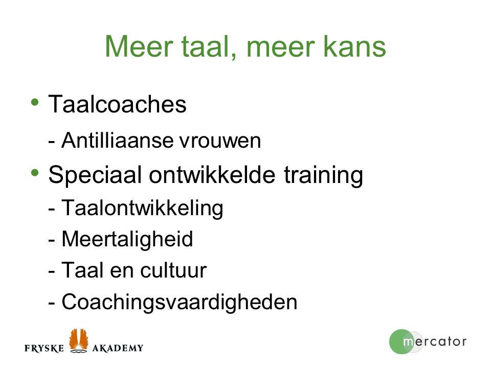 Meer taal, meer kans Taalcoaches - Antilliaanse vrouwen Speciaal ontwikkelde training - Taalontwikkeling - Meertaligheid - Taal en cultuur - Coachings