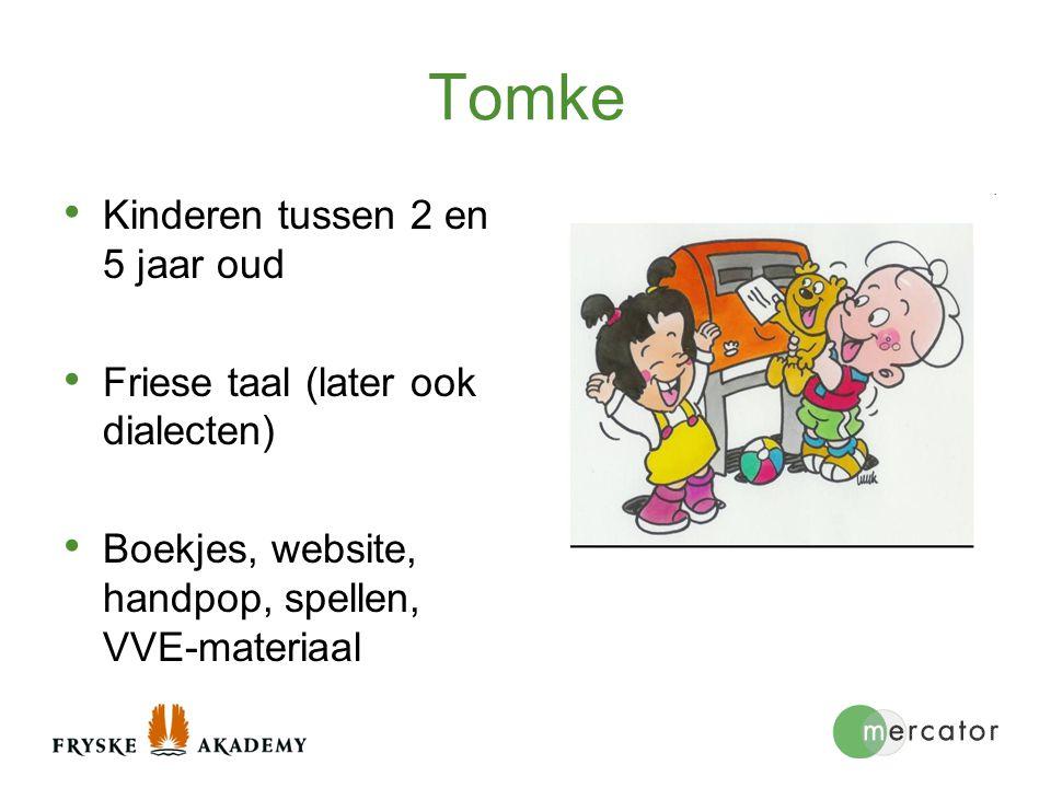 Tomke Kinderen tussen 2 en 5 jaar oud Friese taal (later ook dialecten) Boekjes, website, handpop, spellen, VVE-materiaal