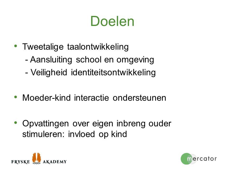 Doelen Tweetalige taalontwikkeling - Aansluiting school en omgeving - Veiligheid identiteitsontwikkeling Moeder-kind interactie ondersteunen Opvatting