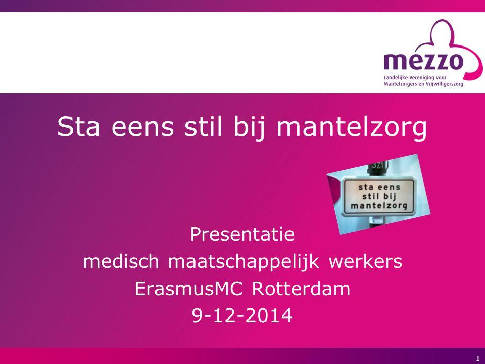 2 Voorstellen en programma Jeanet Moerings, regioadviseur ZH van Mezzo: -Wat is Mezzo, wat is mantelzorg -Ontwikkelingen m.b.t.
