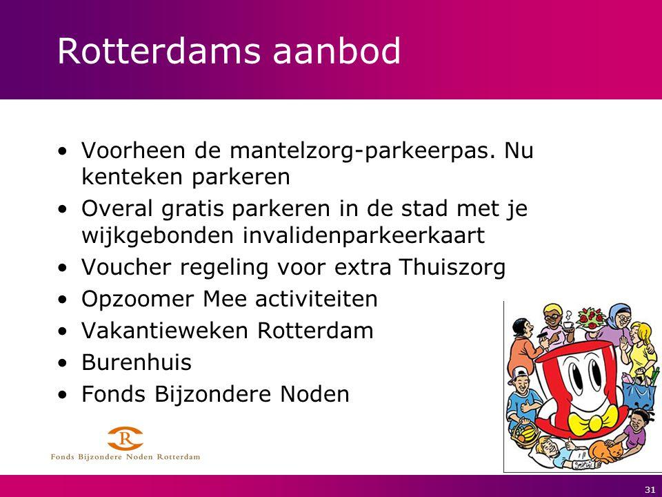 31 Rotterdams aanbod Voorheen de mantelzorg-parkeerpas. Nu kenteken parkeren Overal gratis parkeren in de stad met je wijkgebonden invalidenparkeerkaa