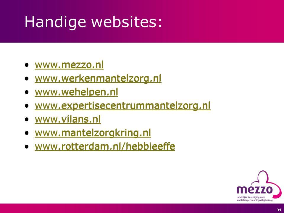34 Handige websites: www.mezzo.nl www.werkenmantelzorg.nl www.wehelpen.nl www.expertisecentrummantelzorg.nl www.vilans.nl www.mantelzorgkring.nl www.r