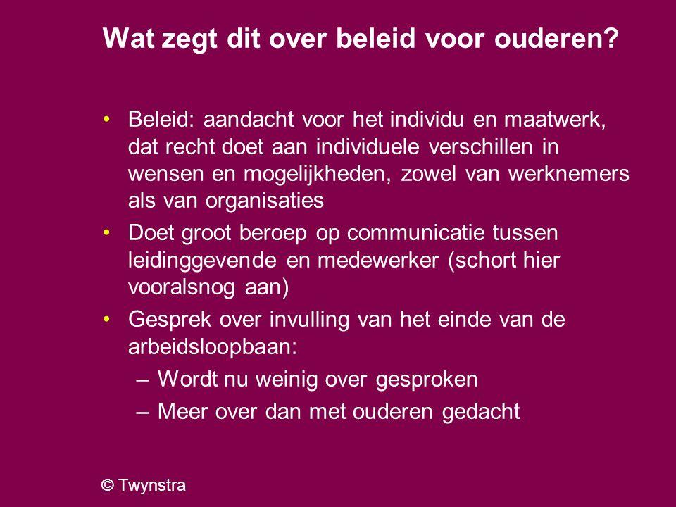 © Twynstra Wat zegt dit over beleid voor ouderen? Beleid: aandacht voor het individu en maatwerk, dat recht doet aan individuele verschillen in wensen
