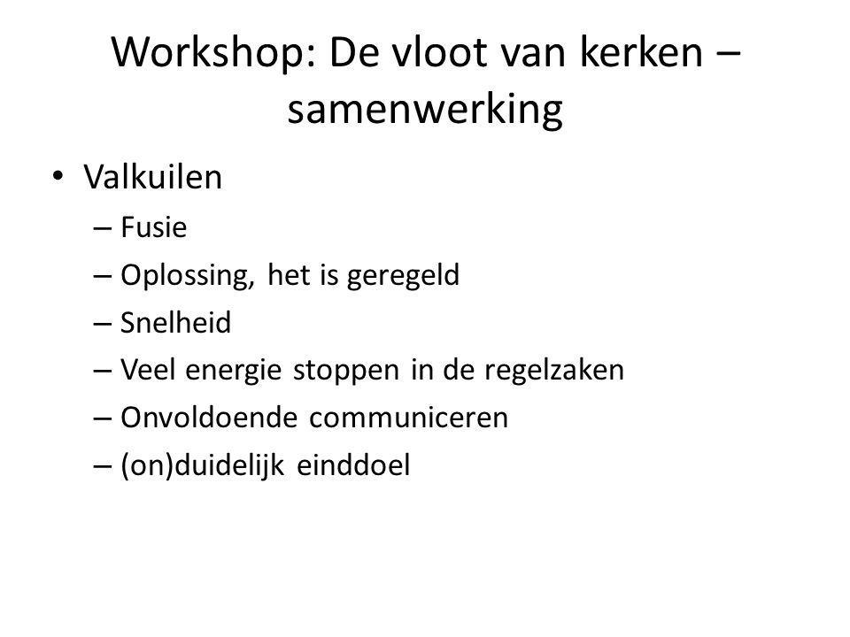 Workshop: De vloot van kerken – samenwerking Valkuilen – Fusie – Oplossing, het is geregeld – Snelheid – Veel energie stoppen in de regelzaken – Onvol
