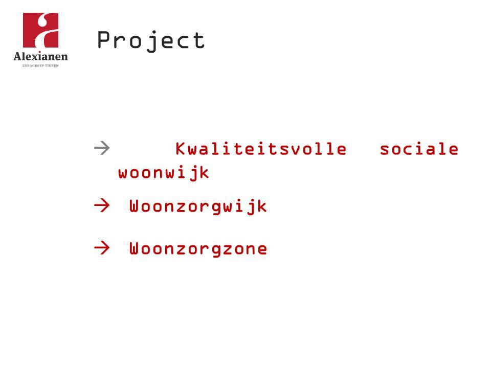  Kwaliteitsvolle sociale woonwijk  Woonzorgwijk  Woonzorgzone Project