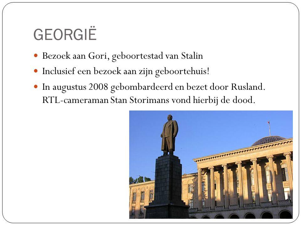 GEORGIË Bezoek aan Gori, geboortestad van Stalin Inclusief een bezoek aan zijn geboortehuis! In augustus 2008 gebombardeerd en bezet door Rusland. RTL
