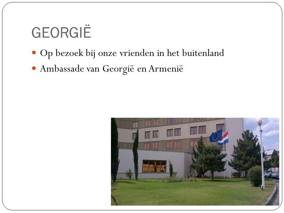 GEORGIË Op bezoek bij onze vrienden in het buitenland Ambassade van Georgië en Armenië