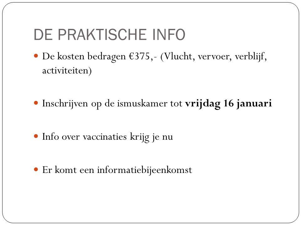 DE PRAKTISCHE INFO De kosten bedragen €375,- (Vlucht, vervoer, verblijf, activiteiten) Inschrijven op de ismuskamer tot vrijdag 16 januari Info over v