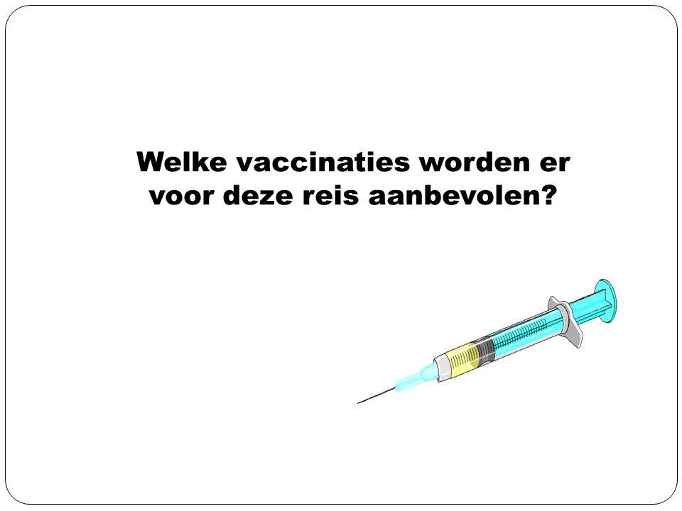 Welke vaccinaties worden er voor deze reis aanbevolen?