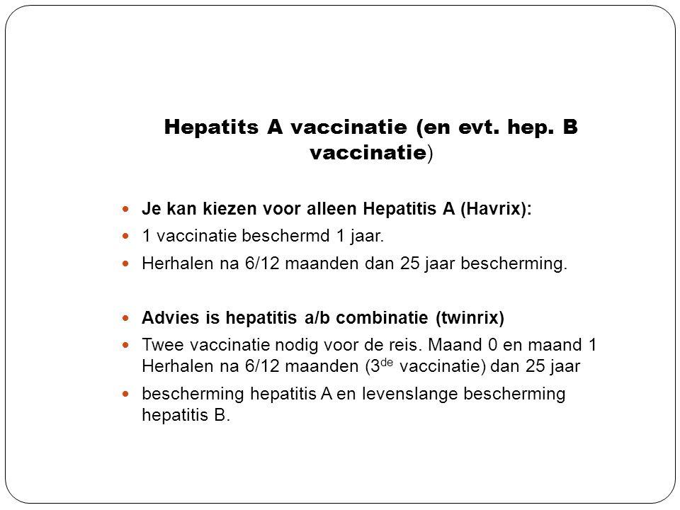 Hepatits A vaccinatie (en evt. hep. B vaccinatie ) Je kan kiezen voor alleen Hepatitis A (Havrix): 1 vaccinatie beschermd 1 jaar. Herhalen na 6/12 maa