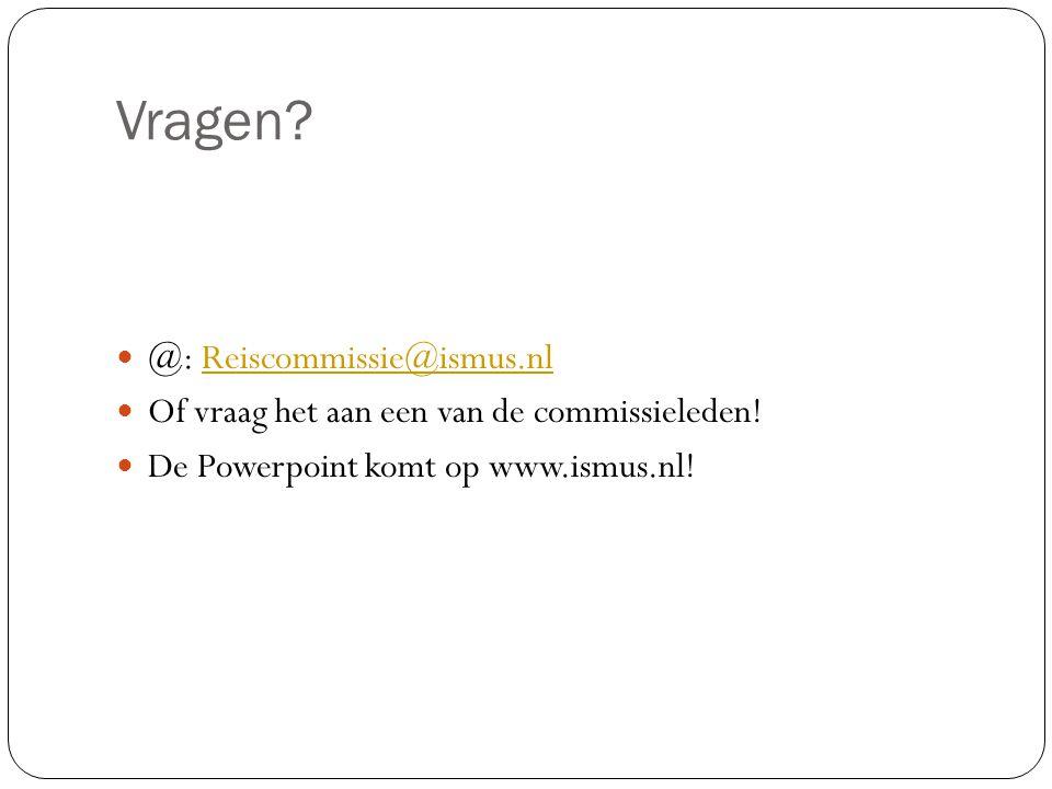 Vragen? @: Reiscommissie@ismus.nlReiscommissie@ismus.nl Of vraag het aan een van de commissieleden! De Powerpoint komt op www.ismus.nl!