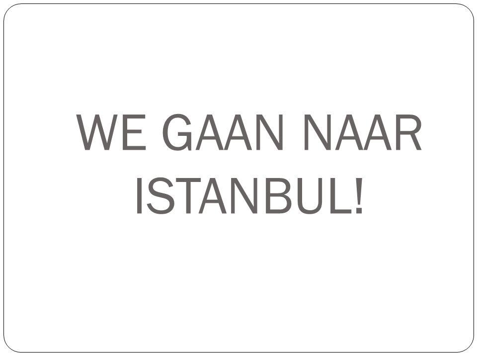 WE GAAN NAAR ISTANBUL!