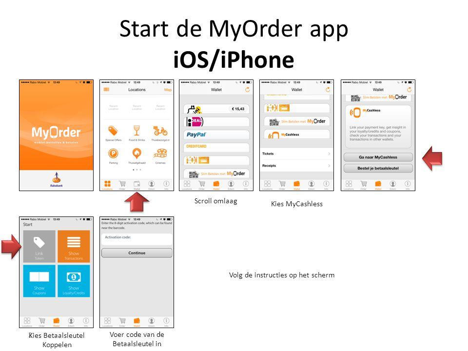 Start de MyOrder app iOS/iPhone 2 8,46 5,7 Scroll omlaag Kies MyCashless Kies Betaalsleutel Koppelen Voer code van de Betaalsleutel in Volg de instructies op het scherm