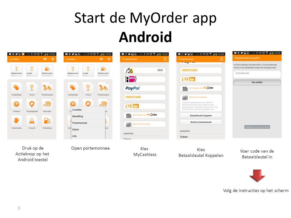 Start de MyOrder app Android 3 8,46 5,7 Druk op de Actieknop op het Android toestel Open portemonnee Kies MyCashless Kies Betaalsleutel Koppelen Voer code van de Betaalsleutel in Volg de instructies op het scherm