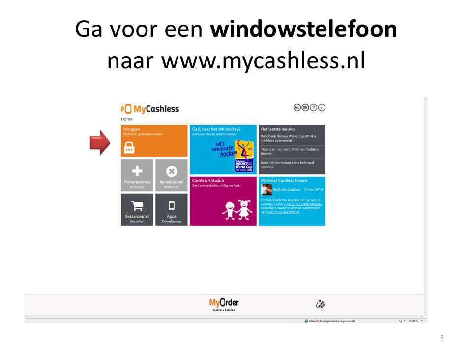 Ga voor een windowstelefoon naar www.mycashless.nl 5
