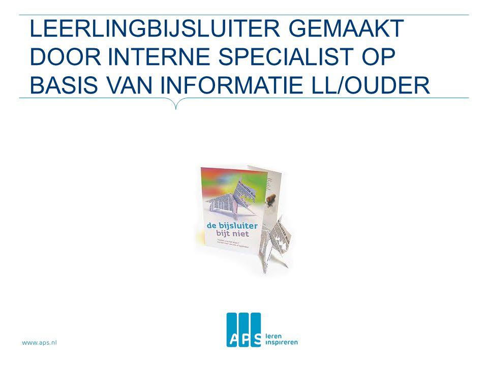 LEERLINGBIJSLUITER GEMAAKT DOOR INTERNE SPECIALIST OP BASIS VAN INFORMATIE LL/OUDER