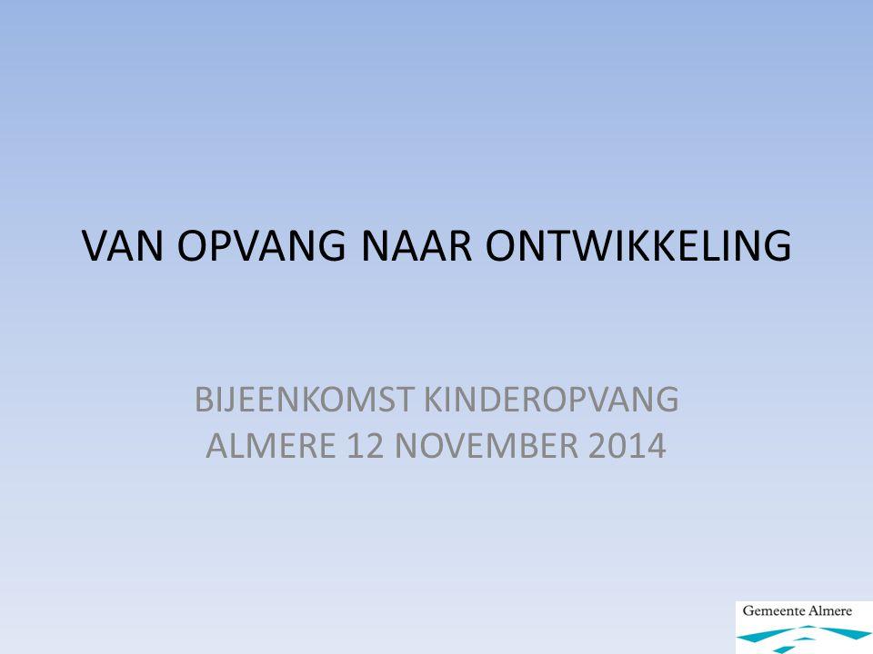 VAN OPVANG NAAR ONTWIKKELING BIJEENKOMST KINDEROPVANG ALMERE 12 NOVEMBER 2014