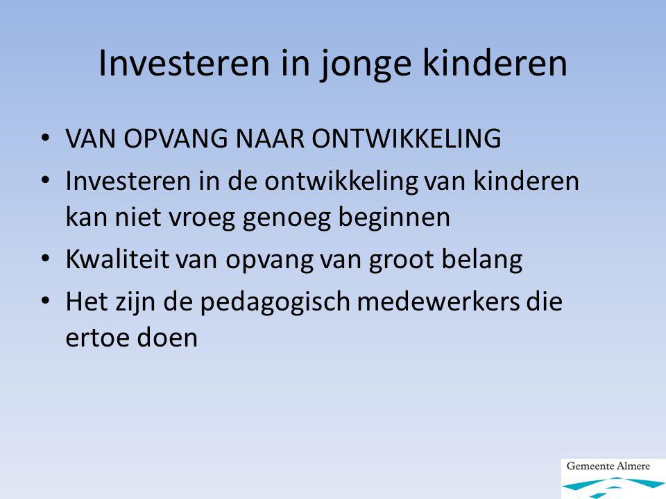 Investeren in jonge kinderen VAN OPVANG NAAR ONTWIKKELING Investeren in de ontwikkeling van kinderen kan niet vroeg genoeg beginnen Kwaliteit van opva