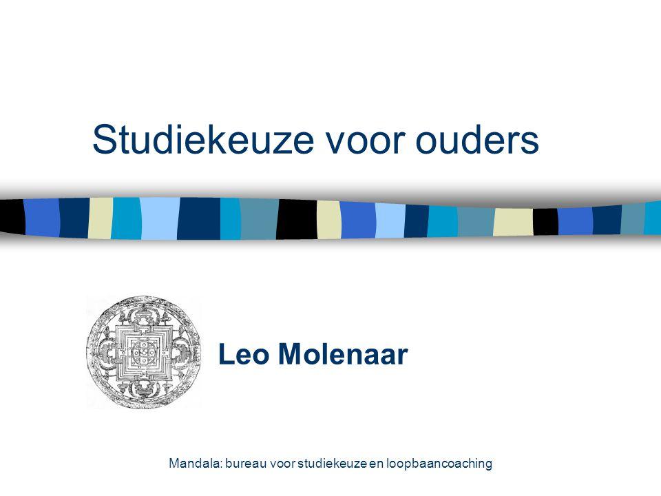 Studiekeuze voor ouders Leo Molenaar Mandala: bureau voor studiekeuze en loopbaancoaching