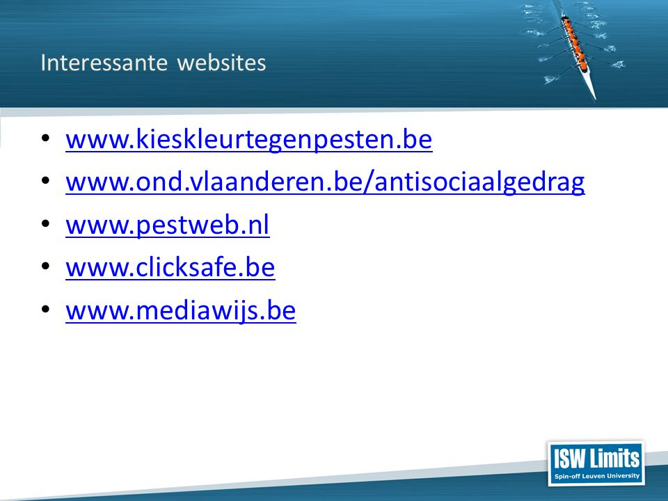 Click to edit Master title style Click to edit Master text styles – Second level Third level – Fourth level » Fifth level Click to edit Master subtitle style Interessante websites www.kieskleurtegenpesten.be www.ond.vlaanderen.be/antisociaalgedrag www.pestweb.nl www.clicksafe.be www.mediawijs.be