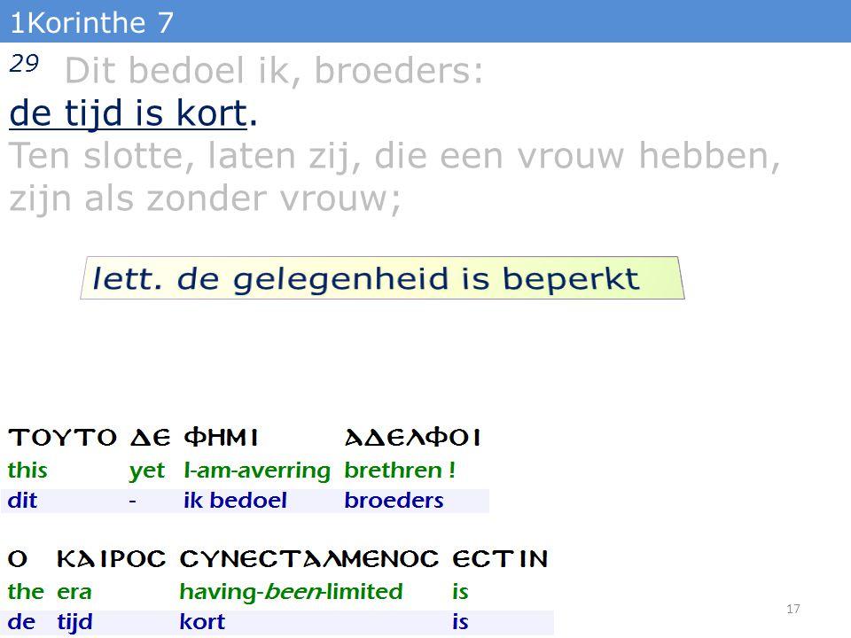 1Korinthe 7 29 Dit bedoel ik, broeders: de tijd is kort.